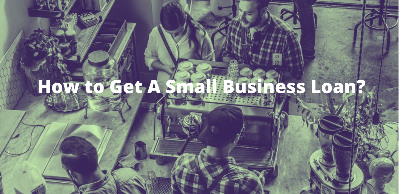 How to Get A Small Business Loan?